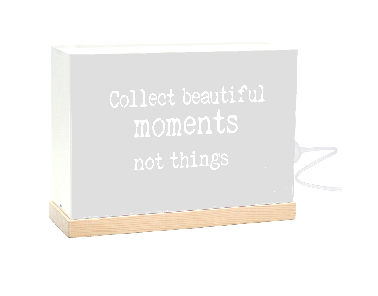 COLLECT BEAUTIFUL MOMENTS NOT THINGS